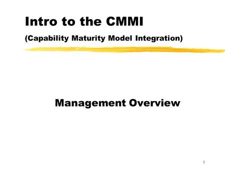 1 Intro to the CMMI (Capability Maturity Model Integration) Management Overview.