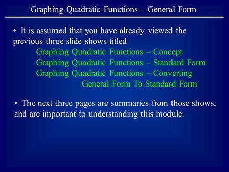 Graphing Quadratic Functions – General Form It is assumed that you have already viewed the previous three slide shows titled Graphing Quadratic Functions.