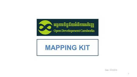 MAPPING KIT Date: 10/3/2014 1. PURPOSE The ODC mapping kit has been created as a low-tech, user-friendly way for viewing and customizing maps and sharing.