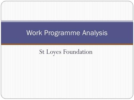 St Loyes Foundation Work Programme Analysis. Background & Context St Loyes took over delivery September 2012 4 office locations across north Devon Almost.