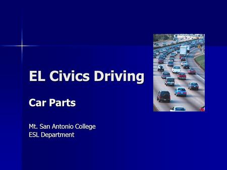 EL Civics Driving Car Parts Mt. San Antonio College ESL Department.