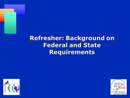Refresher: Background on Federal and State Requirements.