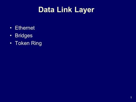 1 Data Link Layer Ethernet Bridges Token Ring. 2 Summary of MAC protocols What do you do with a shared media? Channel Partitioning: time, frequency or.