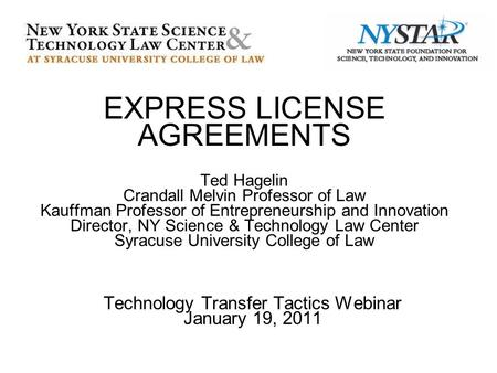 EXPRESS LICENSE AGREEMENTS Ted Hagelin Crandall Melvin Professor of Law Kauffman Professor of Entrepreneurship and Innovation Director, NY Science & Technology.