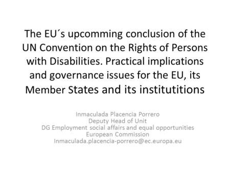 The EU´s upcomming conclusion of the UN Convention on the Rights of Persons with Disabilities. Practical implications and governance issues for the EU,