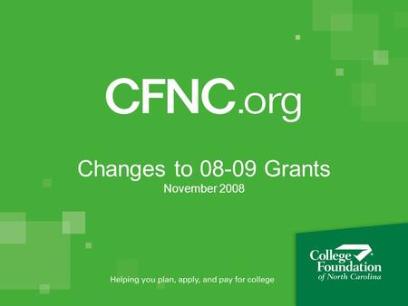 Changes to 08-09 Grants November 2008. What is CFNC? CFNC is a free service of the state of North Carolina Pathways of North Carolina College Foundation,