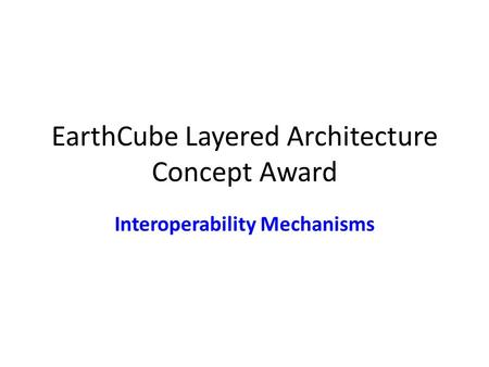EarthCube Layered Architecture Concept Award Interoperability Mechanisms.