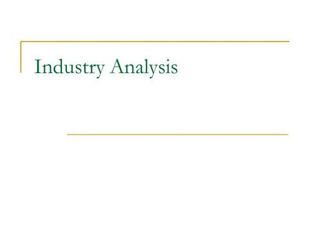 Industry Analysis. Introduction Industry analysis takes two broad forms  Porter's Five Forces Analysis  Brandenberger and Nalebuff's Value Net Outcome.