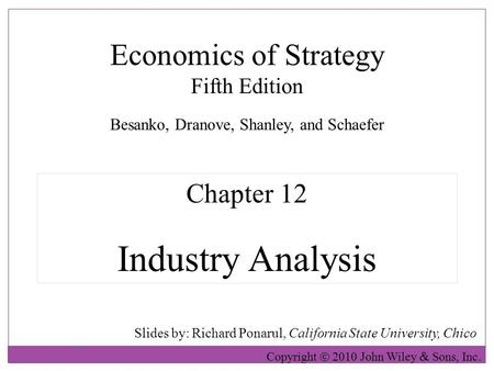 Economics of Strategy Fifth Edition Slides by: Richard Ponarul, California State University, Chico Copyright  2010 John Wiley  Sons, Inc. Chapter 12.