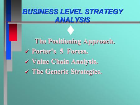 Tt tt BUSINESS LEVEL STRATEGY ANALYSIS The Positioning Approach. Porter's 5 Forces. Porter's 5 Forces. Value Chain Analysis. Value Chain Analysis. The.