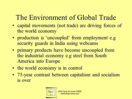 The Environment of Global Trade capital movements (not trade) are driving forces of the world economy production is 'uncoupled' from employment e.g security.