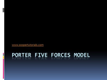 Www.soopertutorials.com. Porter Five-Forces Model  Porter five forces model of competitive analysis is widely used approach for developing strategies.
