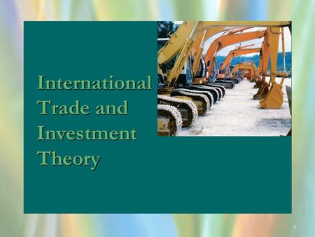 1 International Trade and Investment Theory. 2 OBJECTIVES Understand the motivation for international tradeUnderstand the motivation for international.
