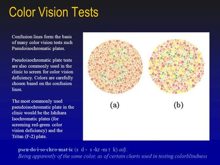 Color Vision Tests pseu·do·i·so·chro·mat·ic (s d - s -kr -m t k) adj.