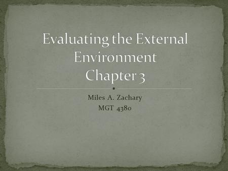 Miles A. Zachary MGT 4380. Lecture The relationship between an organization and its environment Evaluating the general environment Evaluating the industry.
