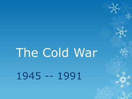 The Cold War 1945 -- 1991. The Cold War  A state of political tension and military rival between nations that stops short of full-scale war.  The Cold.