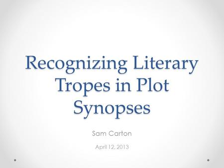 Recognizing Literary Tropes in Plot Synopses Sam Carton April 12, 2013.