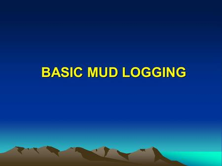 BASIC MUD LOGGING.