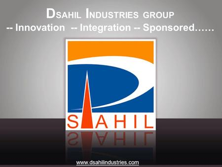 ============================================================== D SAHIL I NDUSTRIES GROUP -- Innovation -- Integration -- Sponsored…… www.dsahilindustries.com.