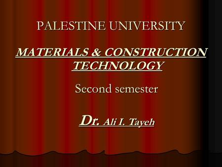 MATERIALS & CONSTRUCTION TECHNOLOGY MATERIALS & CONSTRUCTION TECHNOLOGY PALESTINE UNIVERSITY Second semester Dr. Ali I. Tayeh.