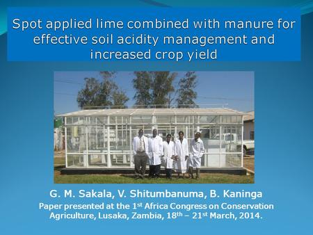 G. M. Sakala, V. Shitumbanuma, B. Kaninga Paper presented at the 1 st Africa Congress on Conservation Agriculture, Lusaka, Zambia, 18 th – 21 st March,