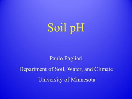 Soil pH Paulo Pagliari Department of Soil, Water, and Climate