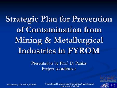 Wednesday, 12/12/2007, FYROM Prevention of Contamination from Mining & Metallurgical Industries in FYROM Strategic Plan for Prevention of Contamination.