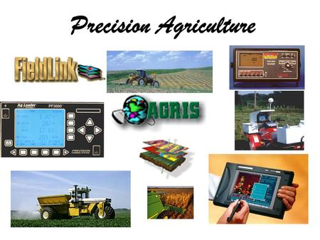 Precision Agriculture. What Is Precision Agriculture? uThe practice of managing each acre of your farm to reach it's highest economic yield through the.