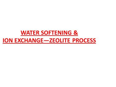 WATER SOFTENING & ION EXCHANGE—ZEOLITE PROCESS