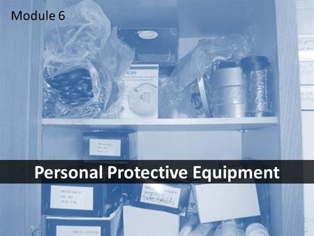 1 Personal Protective Equipment Module 6. 2Objectives After this module you should be able to – identify the most common PPE-related hazards – take the.