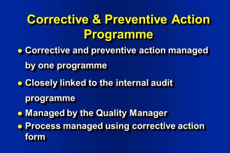 Corrective & Preventive Action Programme l Corrective and preventive action managed by one programme l Closely linked to the internal audit programme l.