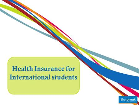 Health Insurance for International students. Euromut welcomes you to Belgium! Belgium is a very attractive country for students! Make your educational.