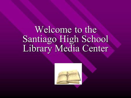 Welcome to the Santiago High School Library Media Center.
