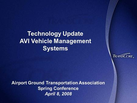 Technology Update AVI Vehicle Management Systems Airport Ground Transportation Association Spring Conference April 8, 2008.