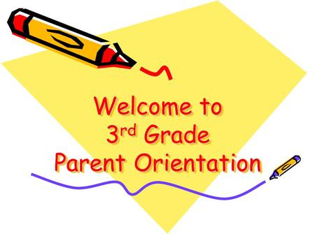 Welcome to 3 rd Grade Parent Orientation. Take Home Folders Take Home folders will be sent home weekly. The purpose of Take Home Folders is to keep you.