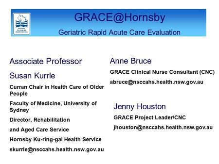 Associate Professor Susan Kurrle Curran Chair in Health Care of Older People Faculty of Medicine, University of Sydney Director, Rehabilitation and Aged.