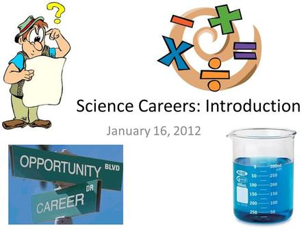 Science Careers: Introduction January 16, 2012.
