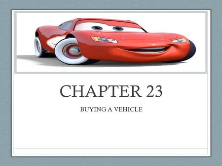 CHAPTER 23 BUYING A VEHICLE. Steps in the Car Buying Process Identify your needs and wants What do you need to do with your car? Will you drive a lot.