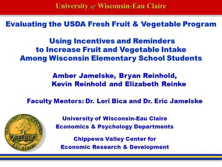 University of Wisconsin-Eau Claire Evaluating the USDA Fresh Fruit & Vegetable Program Using Incentives and Reminders to Increase Fruit and Vegetable Intake.