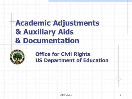 1 Academic Adjustments & Auxiliary Aids & Documentation Office for Civil Rights US Department of Education April 2011.