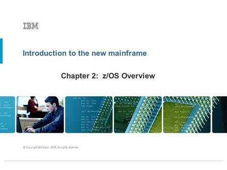 Introduction to the new mainframe © Copyright IBM Corp., 2005. All rights reserved. Chapter 2: z/OS Overview.