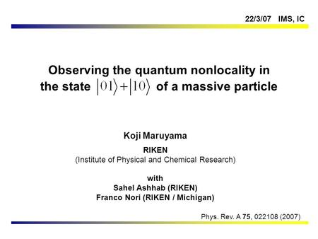 Observing the quantum nonlocality in the state of a massive particle Koji Maruyama RIKEN (Institute of Physical and Chemical Research) with Sahel Ashhab.