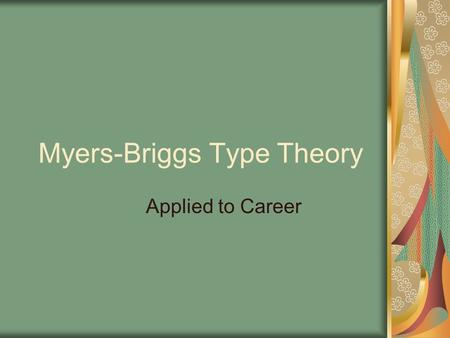 Myers-Briggs Type Theory Applied to Career. Jung. (1921/1971). Psychological Types Concerned with what people pay attention to their world, And how they.