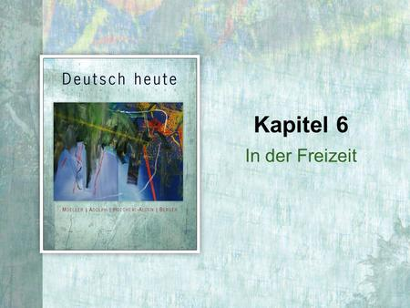 In der Freizeit Kapitel 6. 6 | 2 Copyright © Cengage Learning. All rights reserved. Past participles of regular weak verbs.