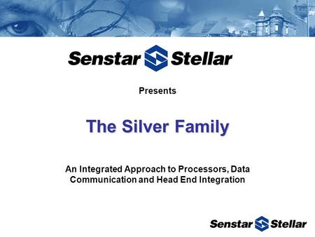 Presents The Silver Family An Integrated Approach to Processors, Data Communication and Head End Integration.