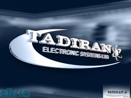 Tadiran Electronic System A member of the Elisra Group Operates as a system House for: Intelligence & EW systems (Electronic Warfare) Spectrum Management.