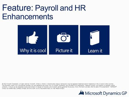 Feature: Payroll and HR Enhancements © 2013 Microsoft Corporation. All rights reserved. Microsoft, Windows, Windows Vista and other product names are or.
