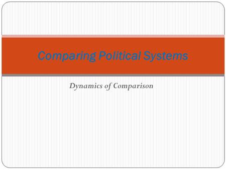 Dynamics of Comparison Comparing Political Systems.