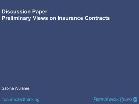 *connectedthinking  Discussion Paper Preliminary Views on Insurance Contracts Sabine Wuiame.