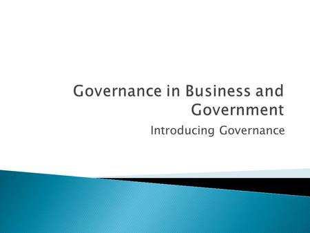 Introducing Governance.  Much used term especially 'good governance' and 'democratic governance'  From Greek word kubernân = to pilot or steer  Originally.
